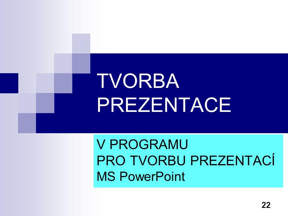 V PROGRAMU PRO TVORBU PREZENTACÍ MS PowerPoint