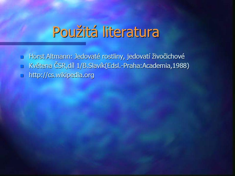 Použitá literatura Horst Altmann: Jedovaté rostliny, jedovatí živočichové. Květena ČSR,díl 1/B.Slavík(Edsl.-Praha:Academia,1988)