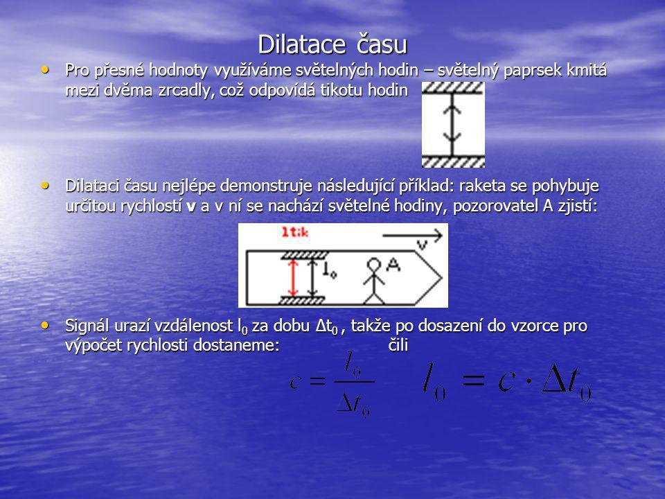 Dilatace času Pro přesné hodnoty využíváme světelných hodin – světelný paprsek kmitá mezi dvěma zrcadly, což odpovídá tikotu hodin.