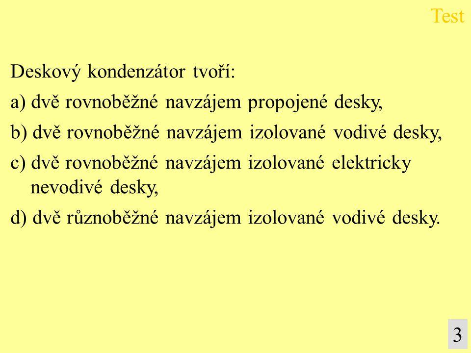 Test 3 Deskový kondenzátor tvoří: