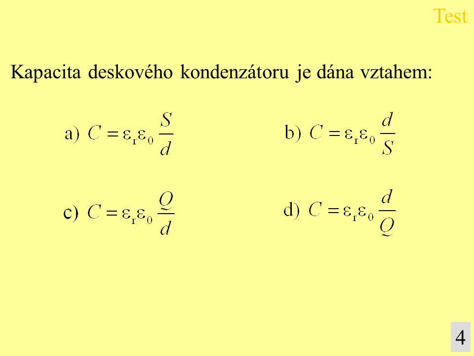 Test Kapacita deskového kondenzátoru je dána vztahem: 4