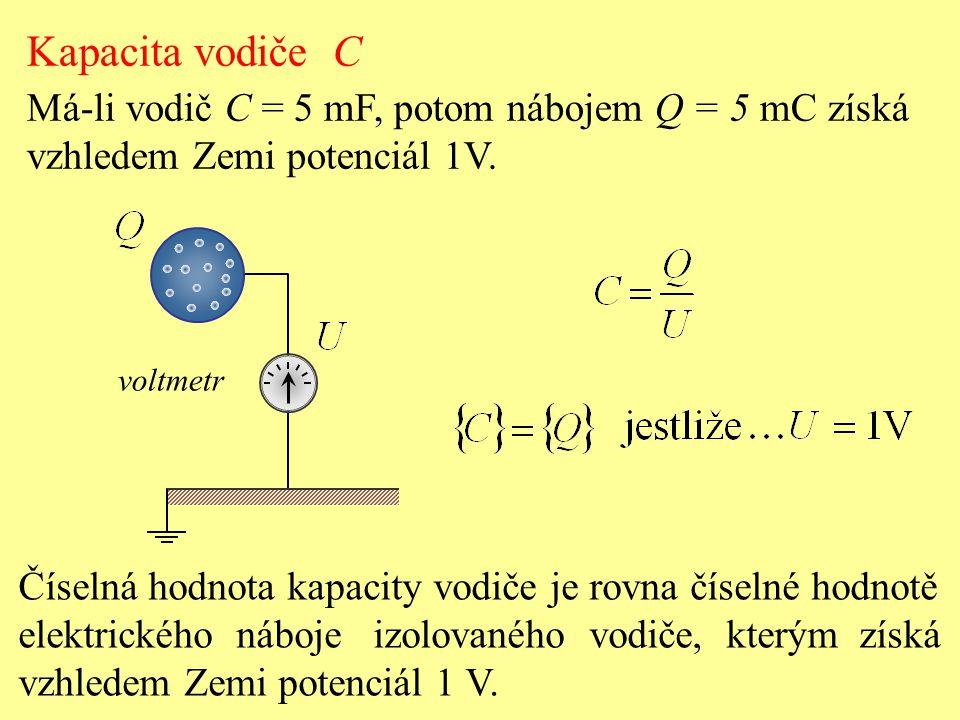 Kapacita vodiče C Má-li vodič C = 5 mF, potom nábojem Q = 5 mC získá