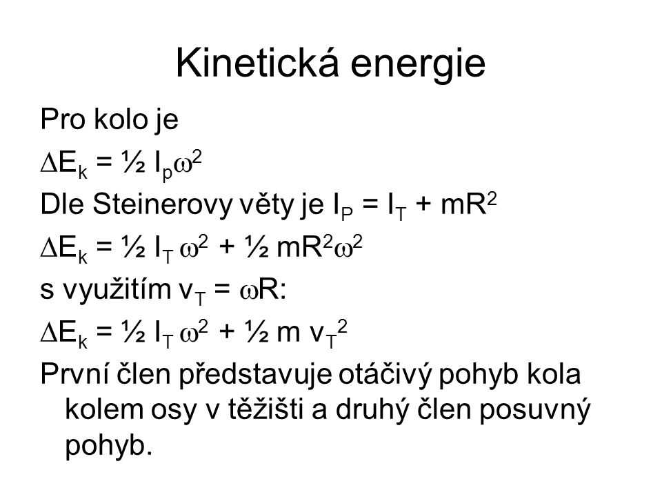 Kinetická energie Pro kolo je DEk = ½ Ipw2