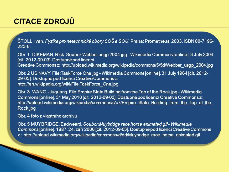 CITACE ZDROJŮ ŠTOLL, Ivan. Fyzika pro netechnické obory SOŠ a SOU. Praha: Prometheus, 2003. ISBN 80-7196-223-6.