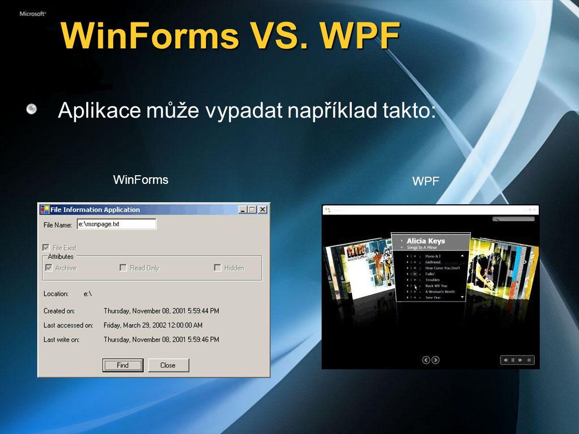 WinForms VS. WPF Aplikace může vypadat například takto: WinForms WPF