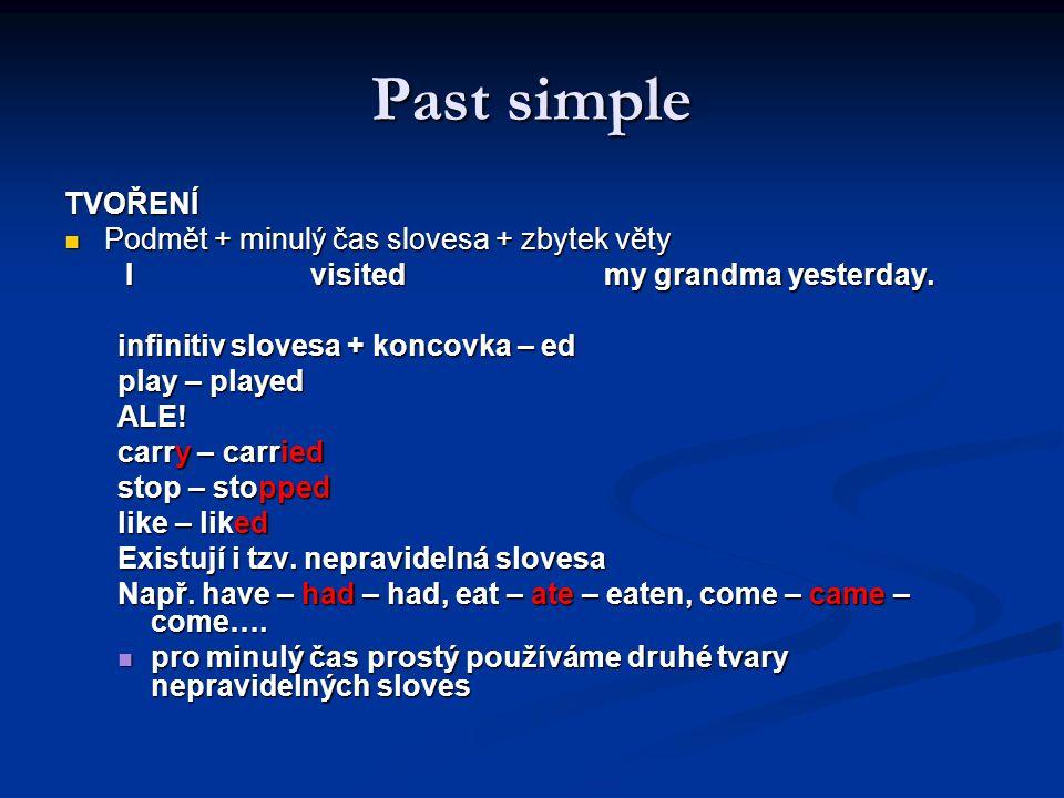 Past simple TVOŘENÍ Podmět + minulý čas slovesa + zbytek věty