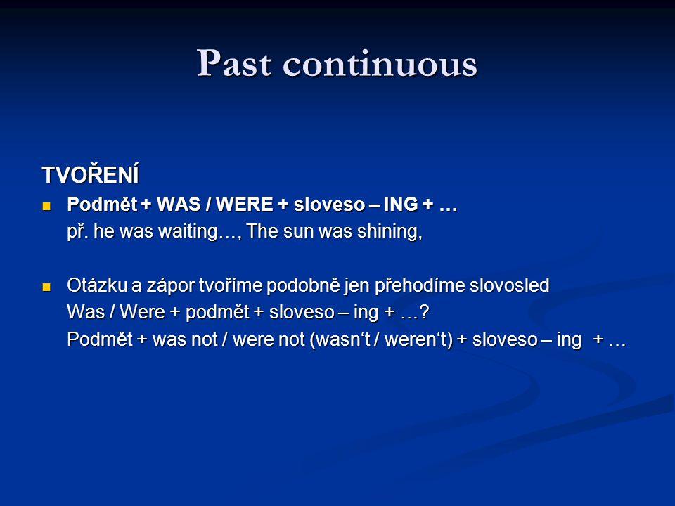 Past continuous TVOŘENÍ Podmět + WAS / WERE + sloveso – ING + …