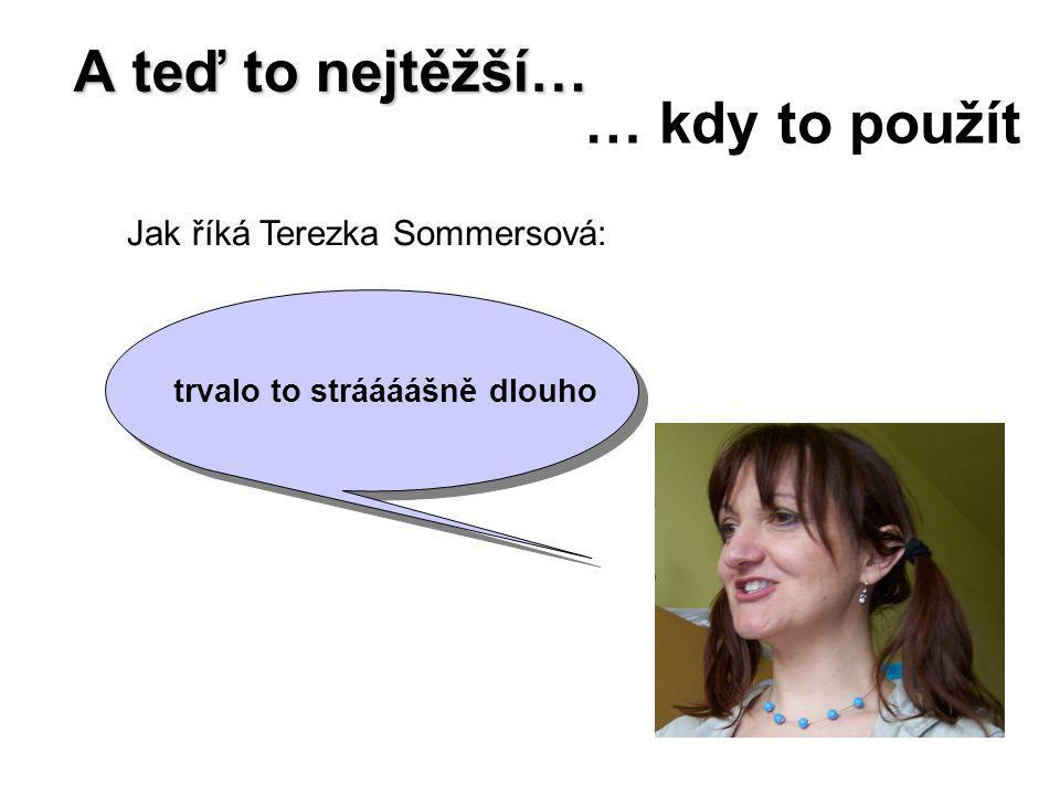 Jak říká Terezka Sommersová: