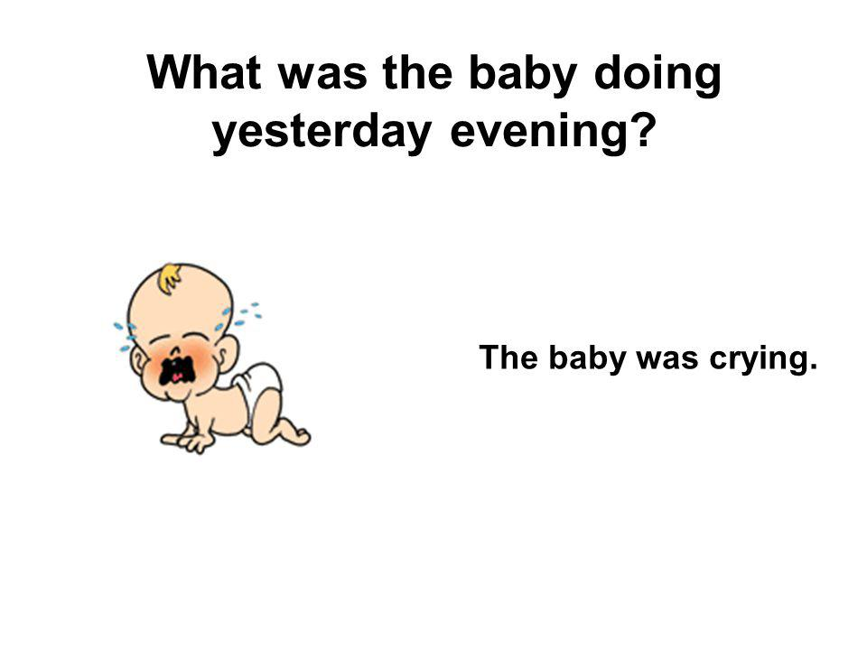 What was the baby doing yesterday evening