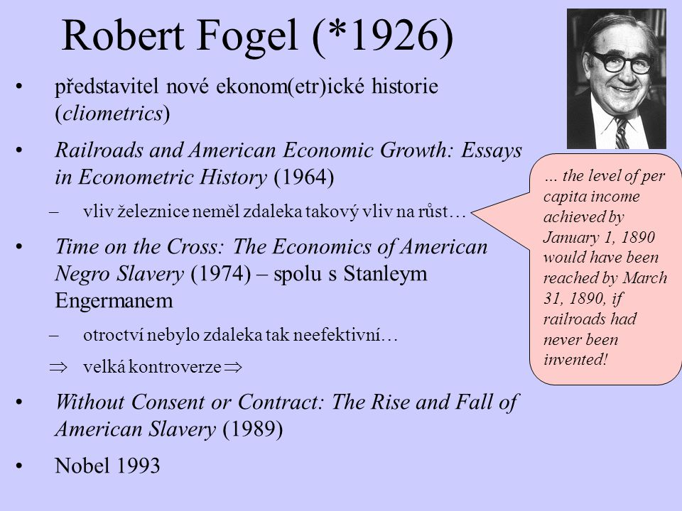 Robert Fogel (*1926) představitel nové ekonom(etr)ické historie (cliometrics)