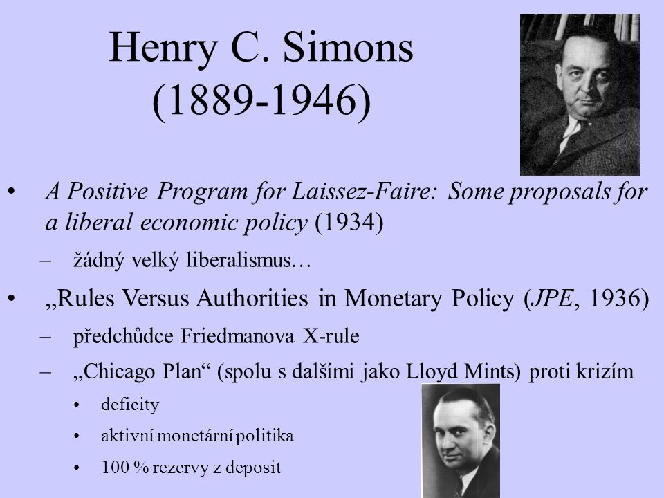 Henry C. Simons (1889-1946) A Positive Program for Laissez-Faire: Some proposals for a liberal economic policy (1934)