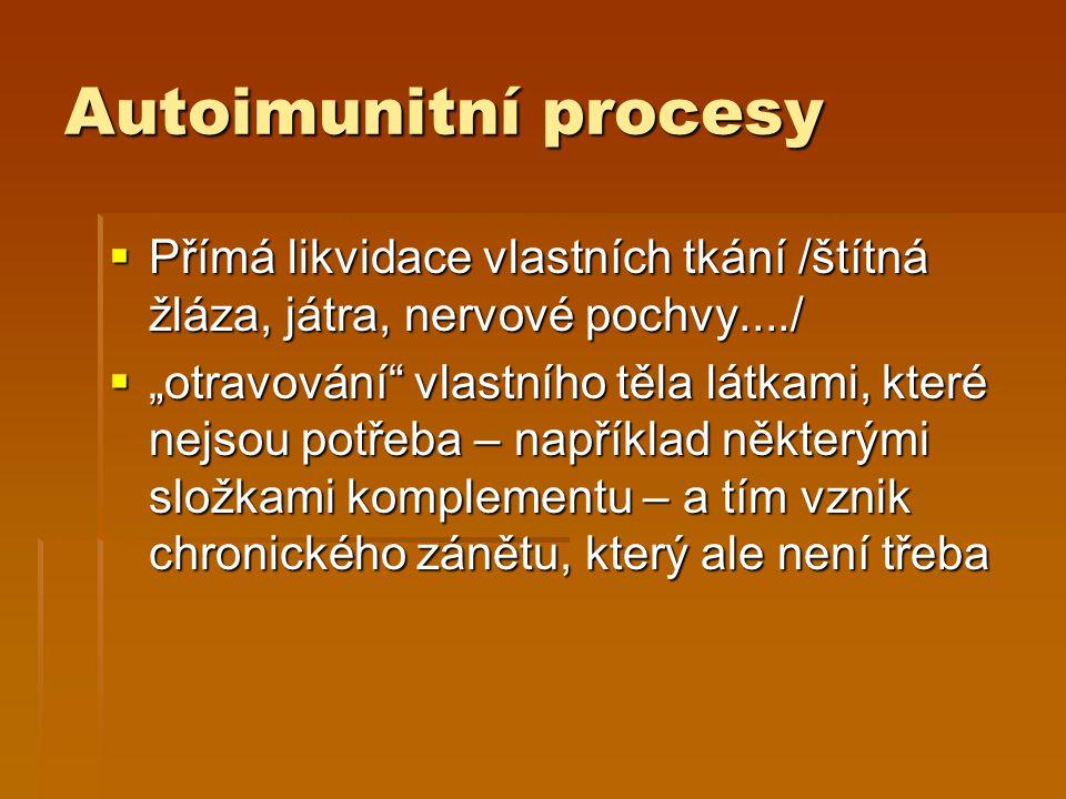 Autoimunitní procesy Přímá likvidace vlastních tkání /štítná žláza, játra, nervové pochvy..../