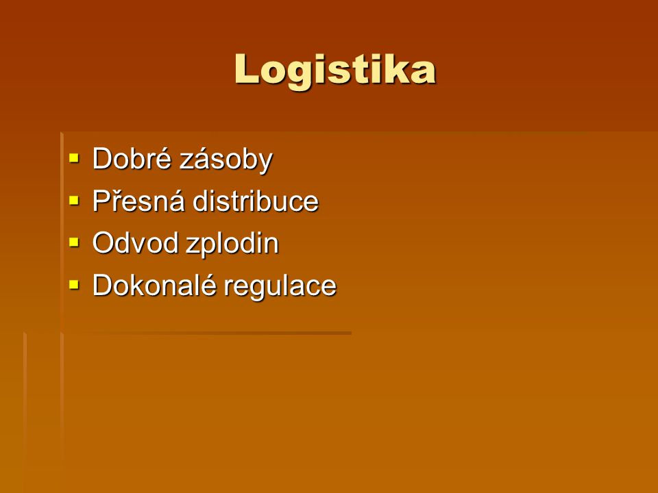 Logistika Dobré zásoby Přesná distribuce Odvod zplodin