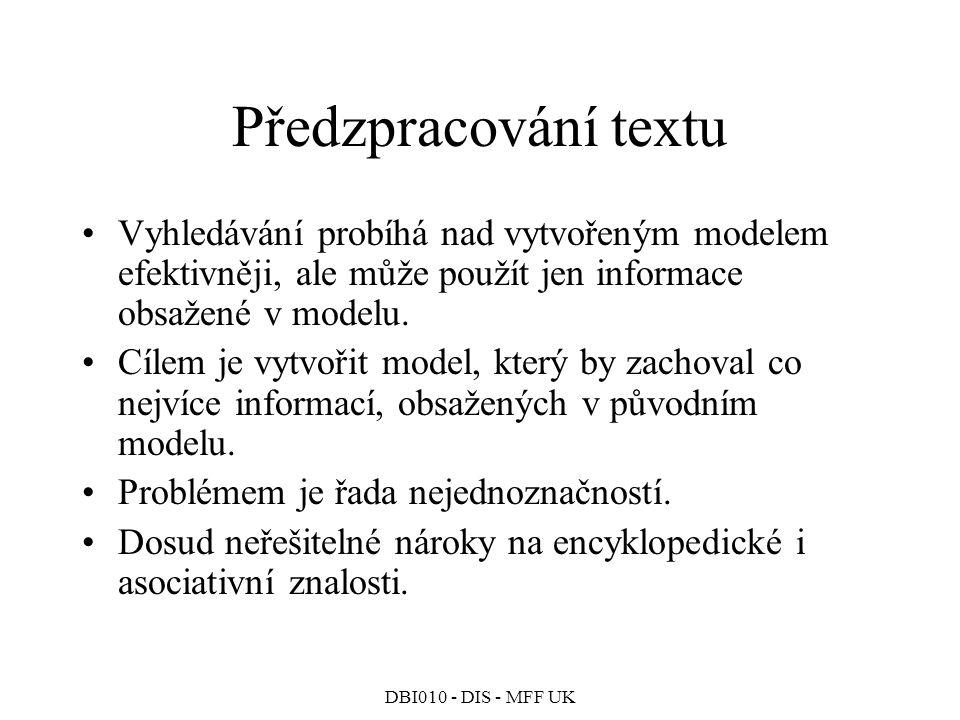 Předzpracování textu Vyhledávání probíhá nad vytvořeným modelem efektivněji, ale může použít jen informace obsažené v modelu.