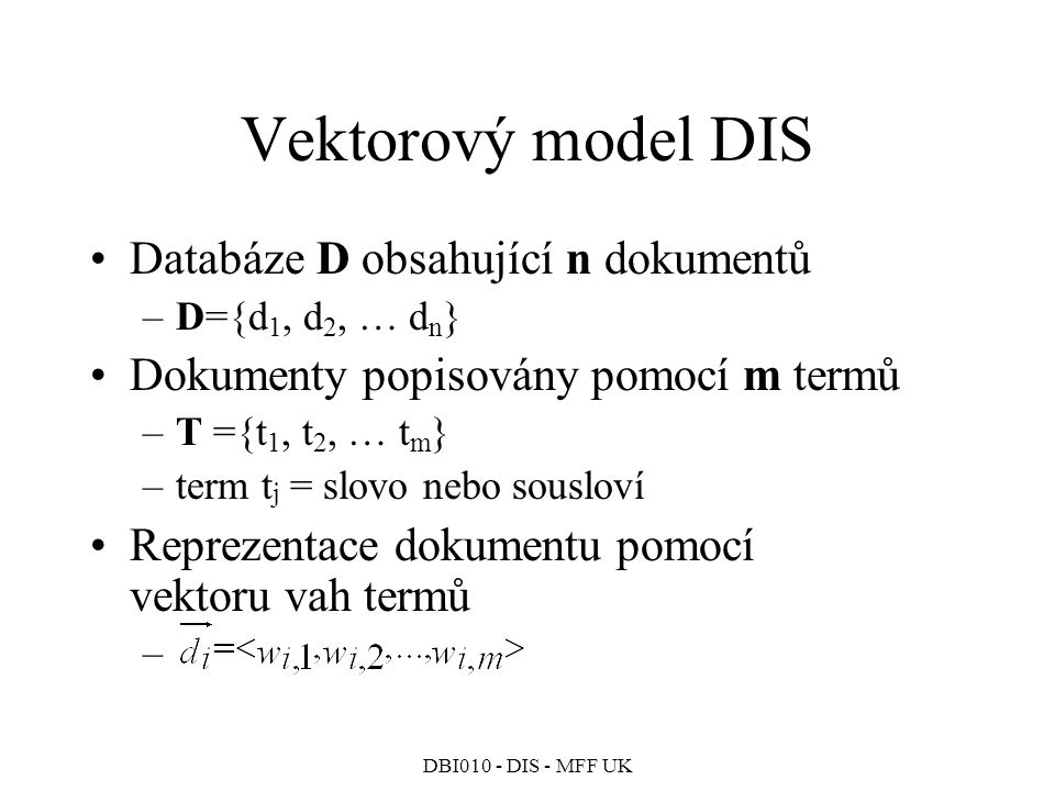 Vektorový model DIS Databáze D obsahující n dokumentů