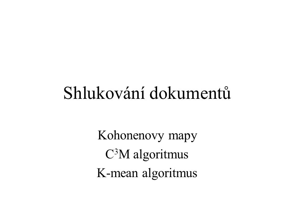 Kohonenovy mapy C3M algoritmus K-mean algoritmus