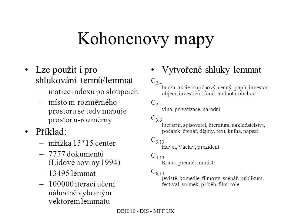 Kohonenovy mapy Lze použít i pro shlukování termů/lemmat Příklad: