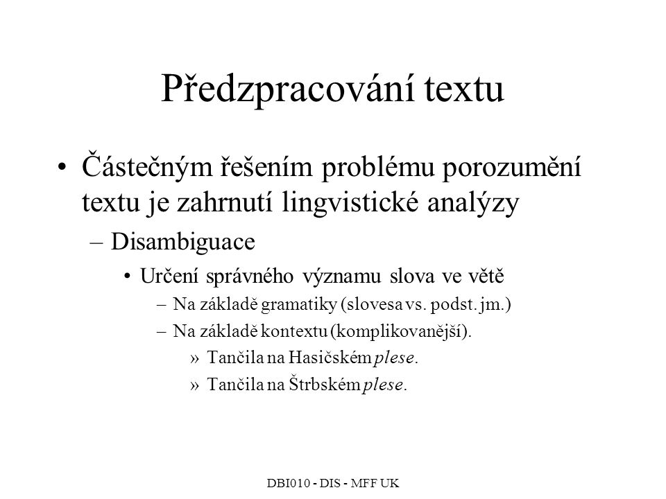 Předzpracování textu Částečným řešením problému porozumění textu je zahrnutí lingvistické analýzy. Disambiguace.