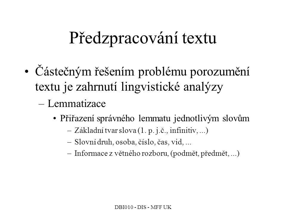 Předzpracování textu Částečným řešením problému porozumění textu je zahrnutí lingvistické analýzy. Lemmatizace.
