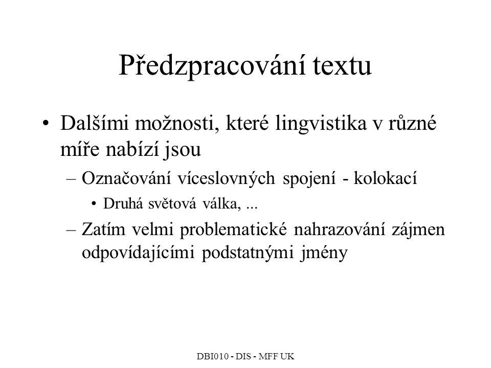 Předzpracování textu Dalšími možnosti, které lingvistika v různé míře nabízí jsou. Označování víceslovných spojení - kolokací.
