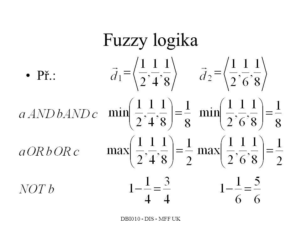 Fuzzy logika Př.: DBI010 - DIS - MFF UK 307