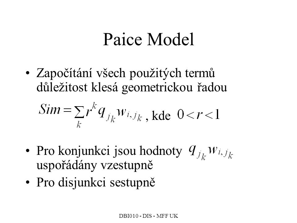 Paice Model Započítání všech použitých termů důležitost klesá geometrickou řadou , kde.