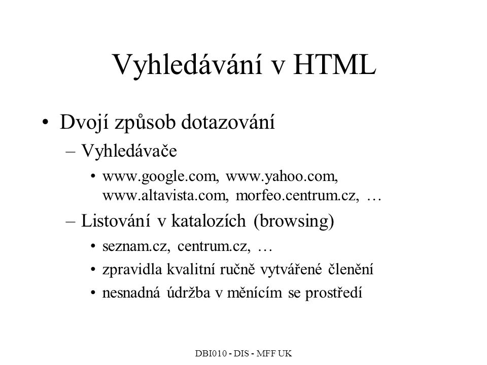 Vyhledávání v HTML Dvojí způsob dotazování Vyhledávače