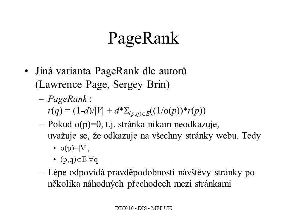PageRank Jiná varianta PageRank dle autorů (Lawrence Page, Sergey Brin) PageRank : r(q) = (1-d)/|V| + d*(p,q)E((1/o(p))*r(p))