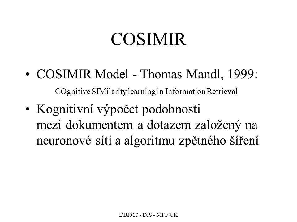 COSIMIR COSIMIR Model - Thomas Mandl, 1999: COgnitive SIMilarity learning in Information Retrieval.