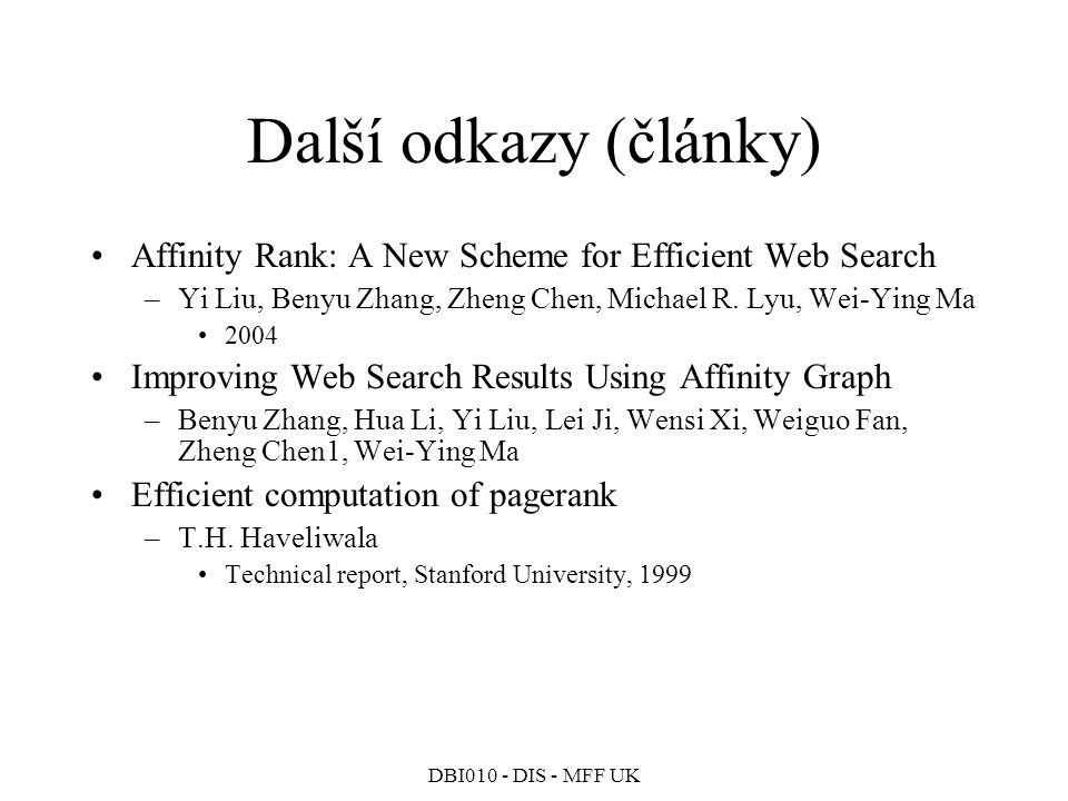 Další odkazy (články) Affinity Rank: A New Scheme for Efficient Web Search. Yi Liu, Benyu Zhang, Zheng Chen, Michael R. Lyu, Wei-Ying Ma.