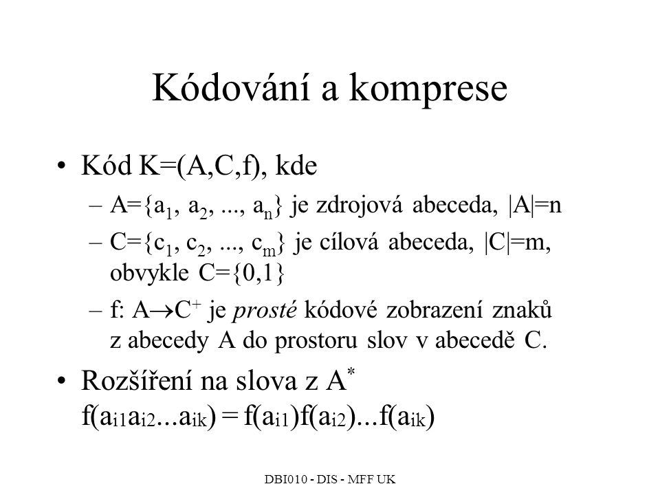 Kódování a komprese Kód K=(A,C,f), kde