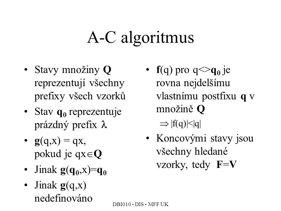 A-C algoritmus Stavy množiny Q reprezentují všechny prefixy všech vzorků. Stav q0 reprezentuje prázdný prefix 