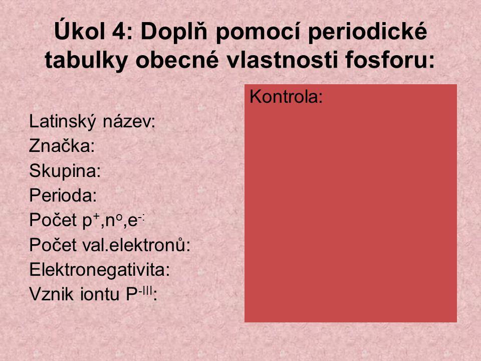 Úkol 4: Doplň pomocí periodické tabulky obecné vlastnosti fosforu:
