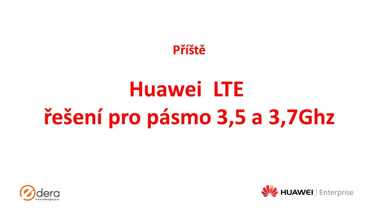 Huawei LTE řešení pro pásmo 3,5 a 3,7Ghz