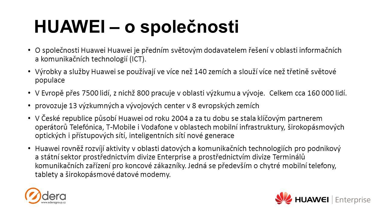 HUAWEI – o společnosti O společnosti Huawei Huawei je předním světovým dodavatelem řešení v oblasti informačních a komunikačních technologií (ICT).