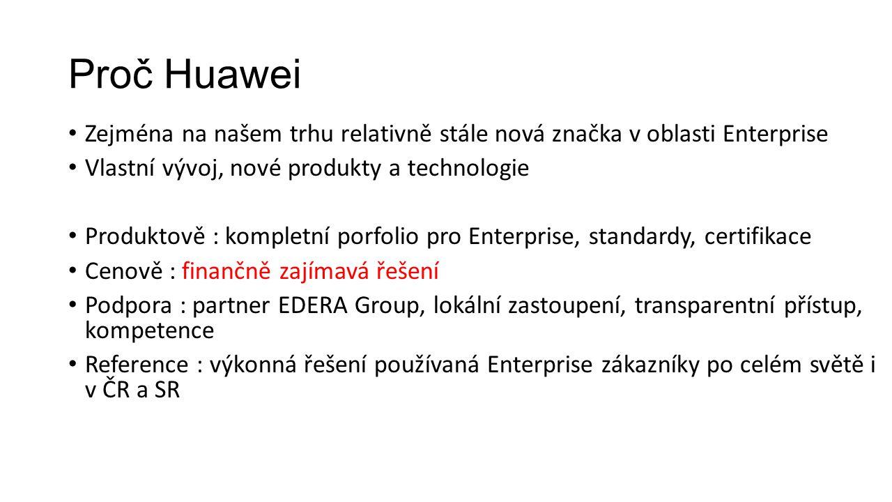 Proč Huawei Zejména na našem trhu relativně stále nová značka v oblasti Enterprise. Vlastní vývoj, nové produkty a technologie.