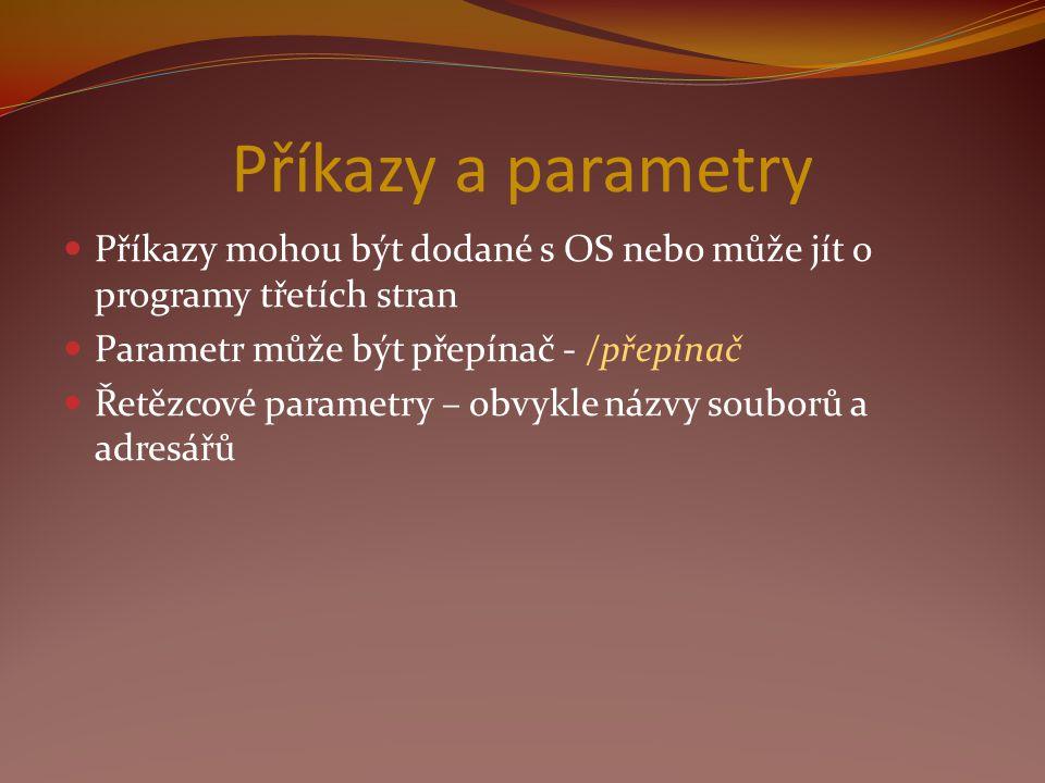 Příkazy a parametry Příkazy mohou být dodané s OS nebo může jít o programy třetích stran. Parametr může být přepínač - /přepínač.