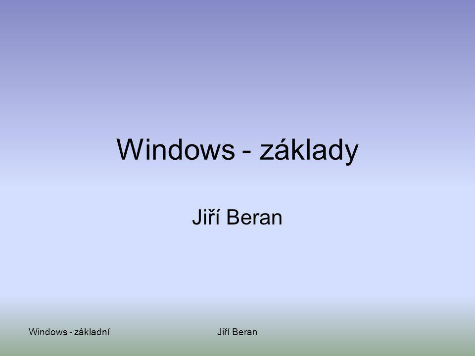 Windows - základy Jiří Beran Windows - základní Jiří Beran