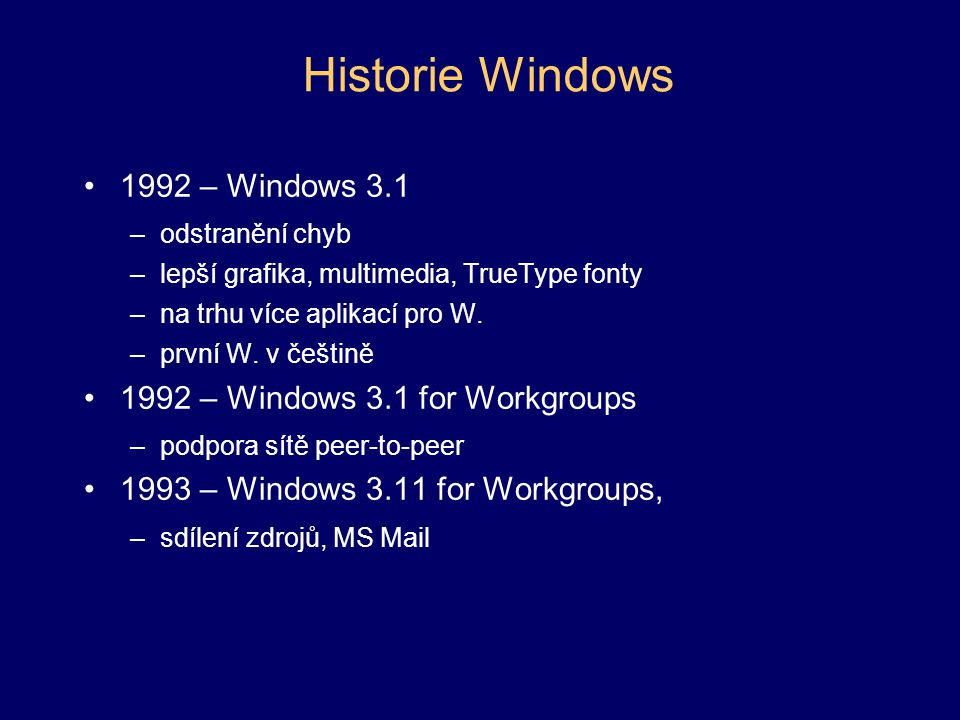 Historie Windows 1992 – Windows 3.1 1992 – Windows 3.1 for Workgroups