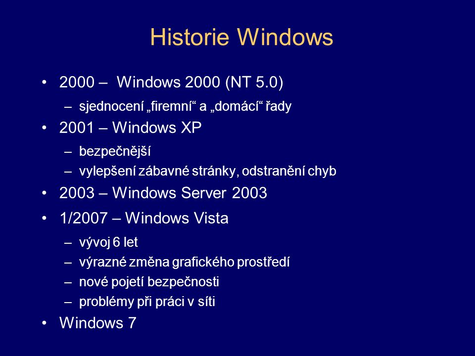 Historie Windows 2000 – Windows 2000 (NT 5.0) 2001 – Windows XP