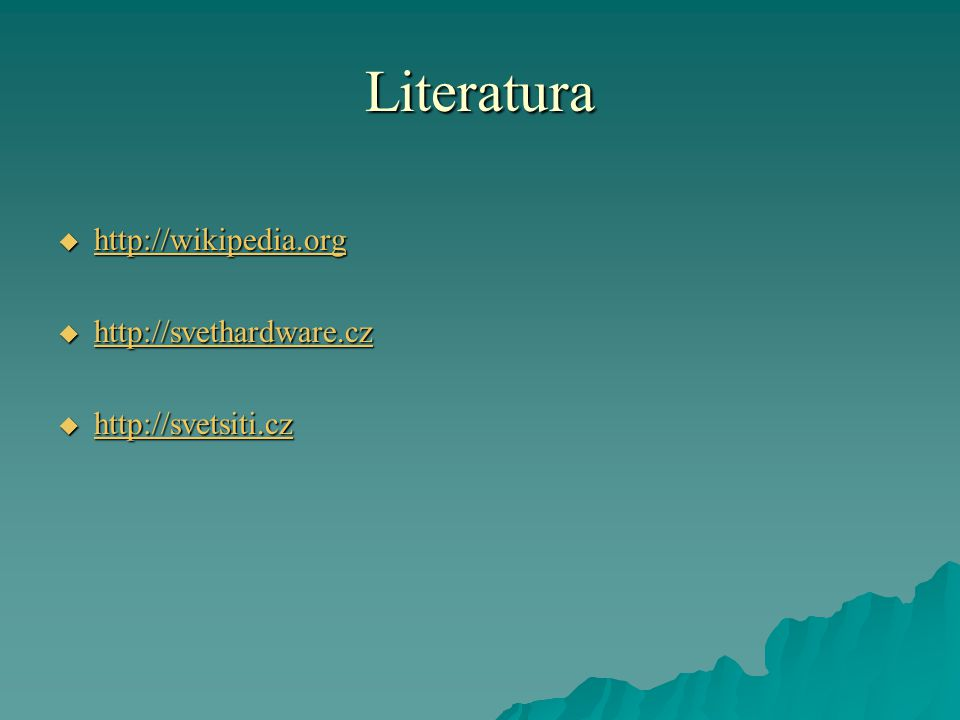 Literatura http://wikipedia.org http://svethardware.cz