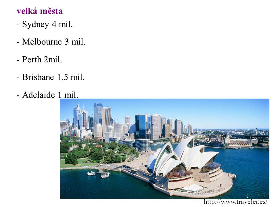 velká města - Sydney 4 mil. - Melbourne 3 mil. - Perth 2mil.