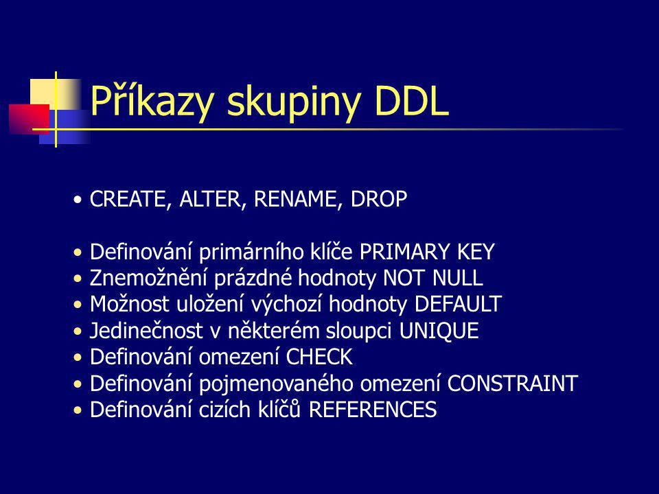Příkazy skupiny DDL CREATE, ALTER, RENAME, DROP