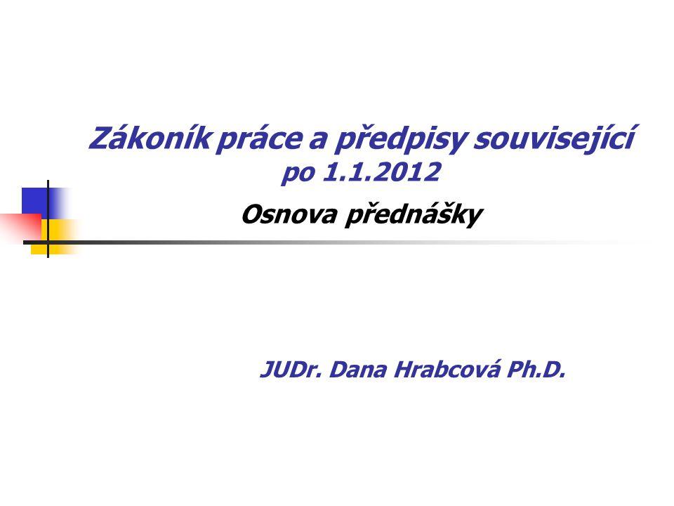 Zákoník práce a předpisy související po 1.1.2012 Osnova přednášky