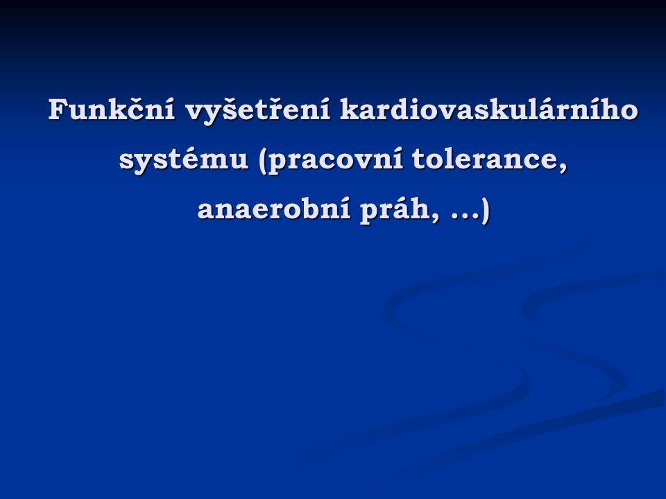 Funkční vyšetření kardiovaskulárního systému (pracovní tolerance, anaerobní práh, ...)