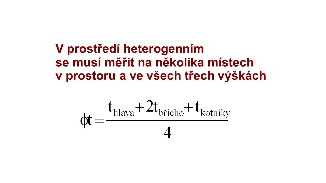 V prostředí heterogenním se musí měřit na několika místech v prostoru a ve všech třech výškách