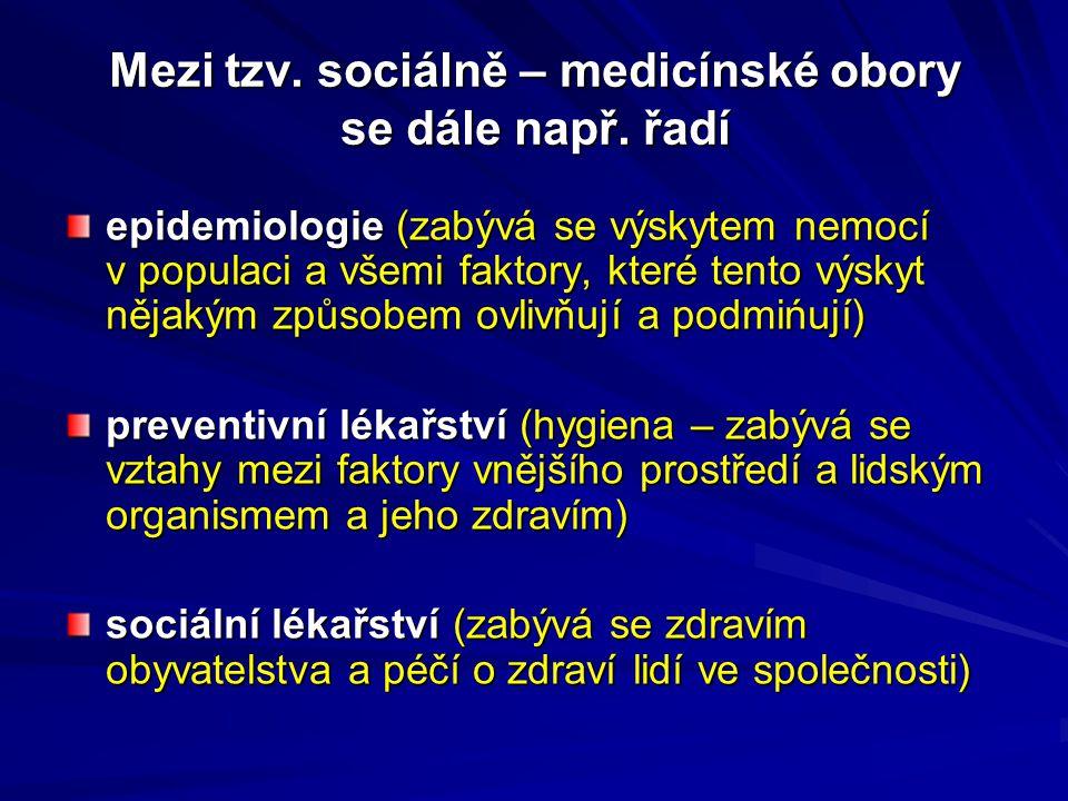 Mezi tzv. sociálně – medicínské obory se dále např. řadí