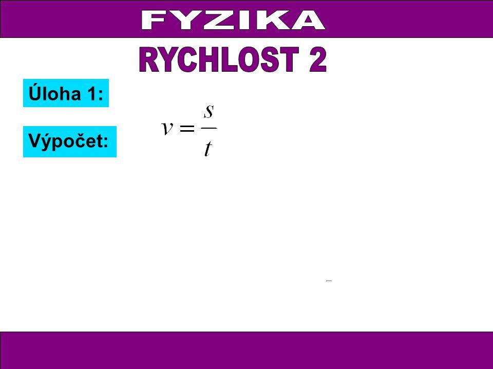 FYZIKA RYCHLOST 2 Úloha 1: Výpočet: