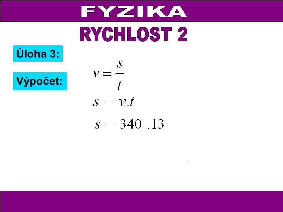 FYZIKA RYCHLOST 2 Úloha 3: Výpočet: