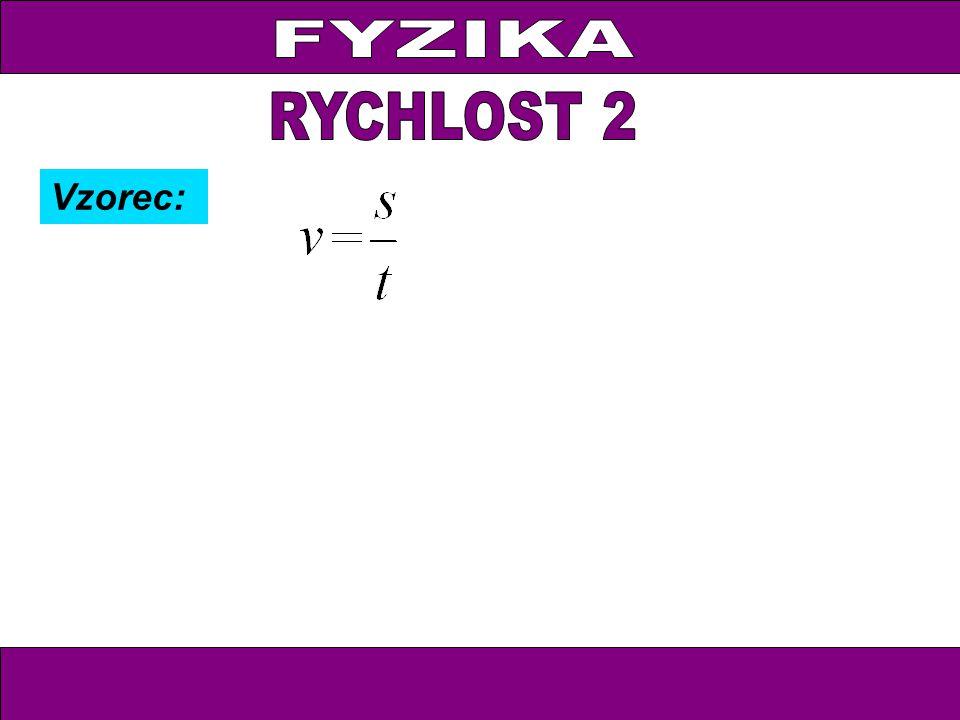 FYZIKA RYCHLOST 2 Vzorec: